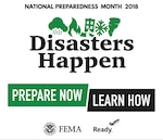 Disasters Happen. Prepare Now. Learn How.
