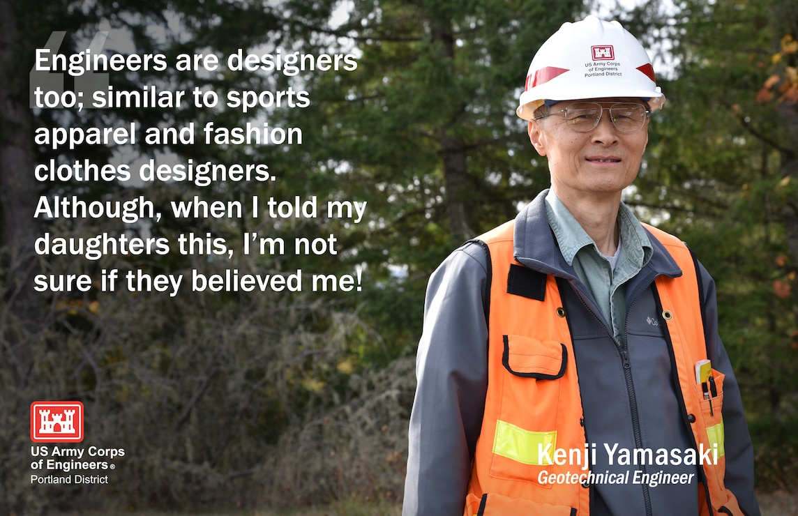 Kenji Yamasaki, geotechnical engineer, has been with the Portland District for a year and a half and performs geotechnical designs and evaluations of soil structures, such as embankment dams and retaining walls.