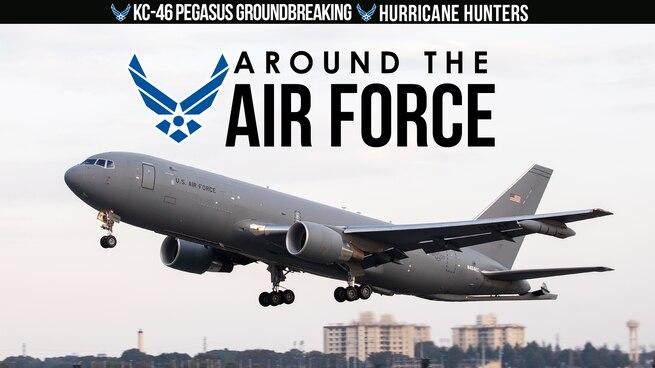 Around the Air Force: KC-46 Pegasus Groundbreaking / Hurricane Hunters