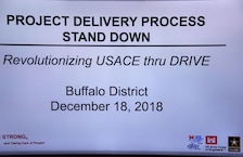 The U.S. Army Corps of Engineers, Buffalo District recently engaged multidisciplinary teams within our organization by holding an off-site project delivery business process stand down meeting with the goal of identifying areas to be more efficient in executing the program and accomplishing the mission, Buffalo, New York, December 18, 2018.