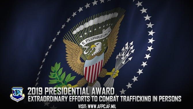 Nominations for the 2019 Presidential Award for Extraordinary Efforts to Combat Trafficking in Persons are due to the Air Force Personnel Center by April 27, 2018. This award is presented annually by the Secretary of State to no more than five individuals or organizations in recognition of extraordinary efforts to combat human trafficking. (U.S. Air Force graphic)
