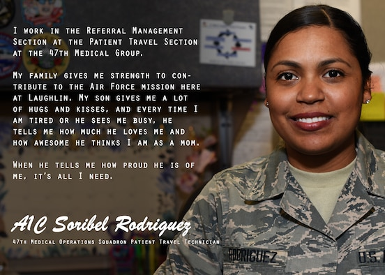 "The ""Airman's Spotlight,"" is a section dedicated to showcasing Laughlin's Airmen with a prompt they answer candidly. The Airman's Spotlight is open to all Airmen of any rank, and is selected at random. This week's selection is Airman 1st Class Soribel Rodriguez, 47th Medical Support Squadron referral management and patient travel technician. Rodriguez talked about how her family supports and enables her to complete her part in the Laughlin mission. (U.S. Air Force graphic/Airman 1st Class Anne McCready)"