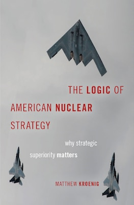 The Logic of American Nuclear Strategy: Why Strategic Superiority Matters