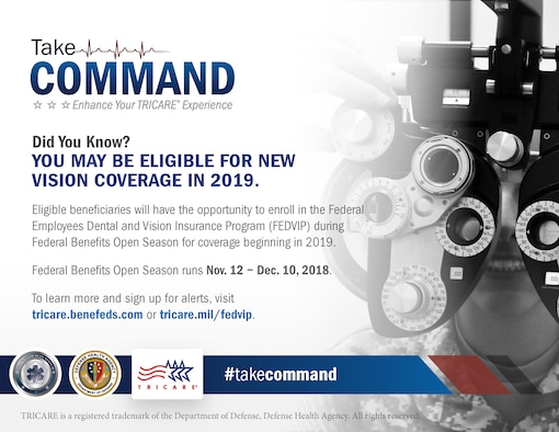 Eligible beneficiaries will have the opportunity to enroll in the Federal Employees Dental and Vision Insurance Program (FEDVIP) during Federal Benefit Open Season for coverage beginning in 2019. (Graphic by TRICARE Communications)