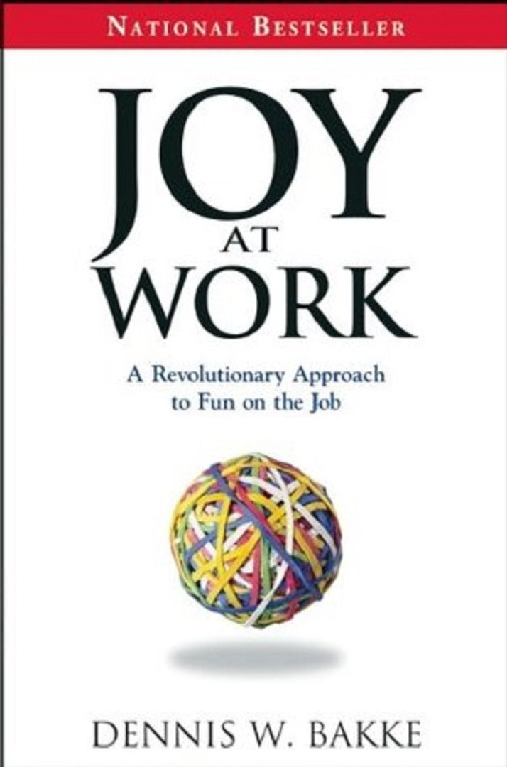 """Joy at Work"" by Dennis W. Bakke"