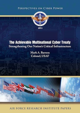 The Achievable Multinational Cyber Treaty: Strengthening Our Nation's Critical Infrastructure