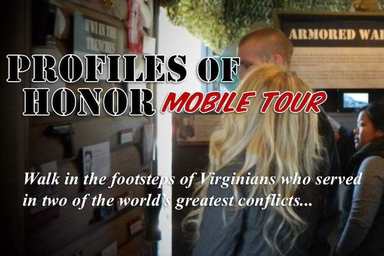 The Virginia WWI and WWII Commemoration Commission's Profiles of Honor Mobile Tour is scheduled to be on display at the U.S. Army Transportation Museum at Fort Eustis, Virginia, March 9 - 10, 2018. The exhibit contains artifacts and replicas, and also gives visitors a chance to bring personal photos or documents to be archived and featured throughout the tour. (Courtesy Photo)
