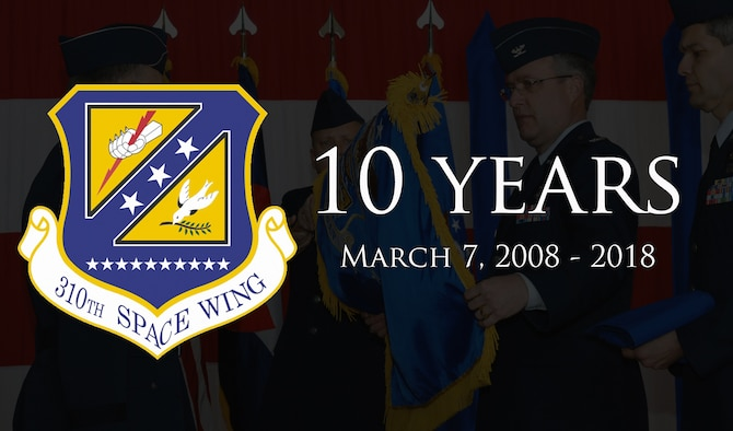 The 310th Space Wing recognizes the tenth anniversary of expanding from a group into a wing on Mar. 7, 2018.