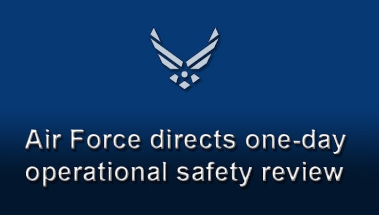 Chief of Staff of the Air Force Gen. David L. Goldfein directed all Air Force wings with flying and maintenance functions to execute a one-day operational safety review by May 21, 2018. (U.S. Air Force graphic)