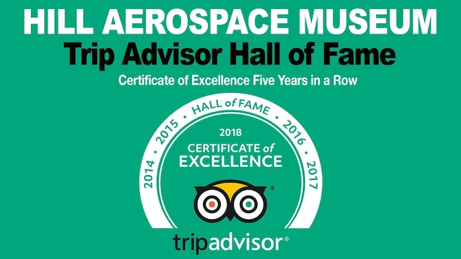 The Hill Aerospace Museum located at Hill Air Force Base, Utah, is awarded the Trip Advisor Hall of Fame award in May 2018. The museum received the award for continued excellence in hospitality five years in a row. (Courtesy graphic)