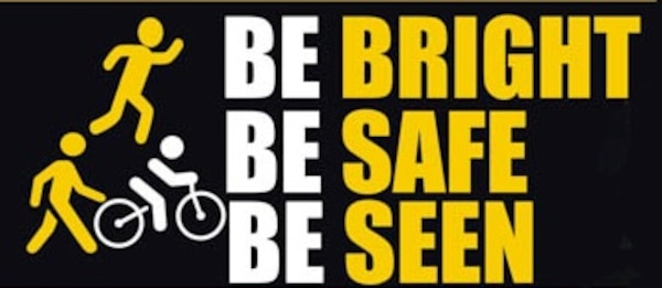 'Be Bright, Be Safe, Be Seen' is aimed at all road users; pedestrians, cyclists' runners and drivers of all types of vehicles, to highlight the importance of being extra-cautious throughout the year in times of low visibility and darkness.