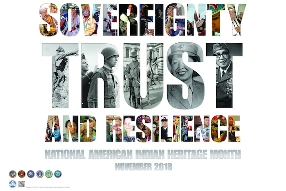 "The theme for 2018 National American Indian Heritage month is ""Sovereignty, Trust and Resilience."" This month's poster highlights the diversity of American Indians and Alaska Natives that comprise 567 federally-recognized tribes. The photos selected represent past and present service members from all branches of military service who have been critical to our nation's defense. (Observance poster by the Defense Equal Opportunity Management Institute)"