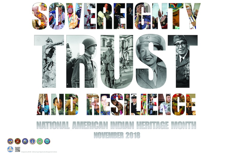 """The theme for 2018 National American Indian Heritage month is """"Sovereignty, Trust and Resilience."""" This month's poster highlights the diversity of American Indians and Alaska Natives that comprise 567 federally-recognized tribes. The photos selected represent past and present service members from all branches of military service who have been critical to our nation's defense. (Observance poster by the Defense Equal Opportunity Management Institute)"""