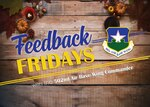 Feedback Fridays is a weekly forum that aims to connect the 502d Air Base Wing with members of the Joint Base San Antonio community. Questions are collected during commander's calls, town hall meetings and throughout the week. If you have a question or concern, please send an email to RandolphPublicAffairs@us.af.mil using the subject line