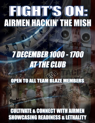 Columbus Air Force Base will be hosting Fight's On: Airmen Hackin' the Mish Dec. 7, 2018, from 10 a.m. to 5 p.m. at the Columbus Club and is open to all 14 FTW officers, enlisted and civilian Airmen. The event is a professional development day for Airmen to connect with each other by learning about fellow Airmen's combat missions and their experiences in today's Air Force and to help understand how Team BLAZE contributes to those missions. (U.S. Air Force graphic by Melissa Dublin)