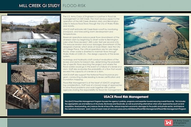 The U.S. Army Corps of Engineers is a partner in flood risk  management on Mill Creek. The most obvious aspect is the operation of the Mill Creek diversion dam and Bennington Lake to reduce flood flows through the City of Walla Walla and vicinity. USACE staff estimate Mill Creek Basin runoff by monitoring snowpack, and forecasting storm development and temperatures. Reservoir operations reduce peak flows downstream of the diversion dam by beginning to divert water to Bennington Lake when flows exceed 1,400 cubic feet per second (cfs). This reduces erosion and scour damages downstream of the designed channel, which ends at Gose Street, near the City of College Place. The critical operations are for very large floods, when water is diverted to maintain flows through Walla Walla at 3,500 cfs – the design capacity of the levee system. Hydrology and Hydraulics staff conduct evaluations of the levees and dams for breach risks, determining the probabilities of specific flows reaching the project and where the flood waters would go in the event of a failure of a levee or a dam. Staff also evaluates the probability of a flow that would exceed the capacity of a levee or a dam. USACE staff also support the National Flood Insurance program, conducting studies leading to levee certification and inundation mapping.    Flood Risk Management is at the heart of USACE's engineering considerations. Staff look at a broad range of approaches to solve flood problems and work together with partner agencies sharing the responsibility for flood risk management.
