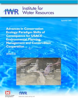 ALEXANDRIA, VIRGINIA.   The U.S. Army Corps of Engineers (USACE) Institute for Water Resources just released a new report, Advances in Conservation Ecology: Paradigm Shifts of Consequence for USACE Environmental Planning, Management and Conservation Cooperation.  This report presents a digest of information on recent advances in ecological science and management for USACE ecologists and eco-managers.