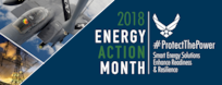"""October 2018 is Energy Action Month for the U.S. Air Force and this year's theme is """"Protect the Power."""" For Energy Action Month, 2018, free Energy Expos will be held at three Joint Base San Antonio locations. The first is from 9 a.m. to 4 p.m. Oct. 19 at Arnold Hall, building 5506, at 1560 Steward St., JBSA-Lackland. The next is from 9 a.m. to 4 p.m. Oct. 7 at the Fort Sam Houston Community Center, building 1885 on Chaffee Road, JBSA-Fort Sam Houston. The final expo is from 9 a.m. to 4 p.m. Oct. 24 at the Kendrick Club, building 1039 at JBSA-Randolph."""