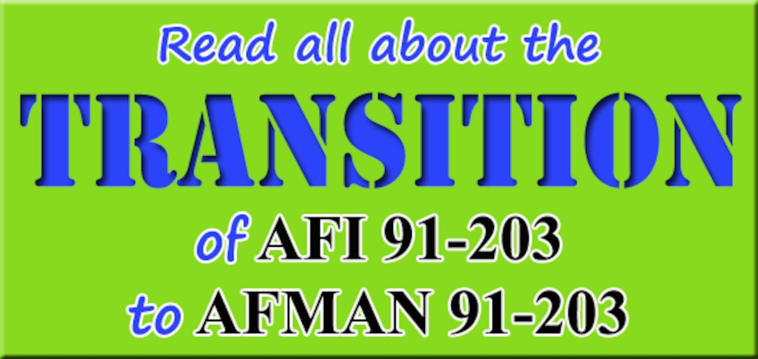 U.S. Air Force Occupational Safety is set to rollout AFMAN 91-203, Air Force Occupational Safety, Fire and Health Standards. The AFMAN is a re-write of AFI 91-203, providing Airmen with a more consolidated and streamlined product that acknowledges OSHA law.