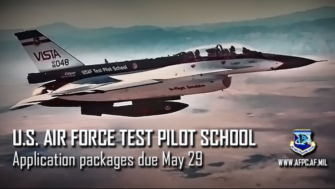 Application packages for the 2019 U.S. Air Force Test Pilot School selection board are due by May 29.