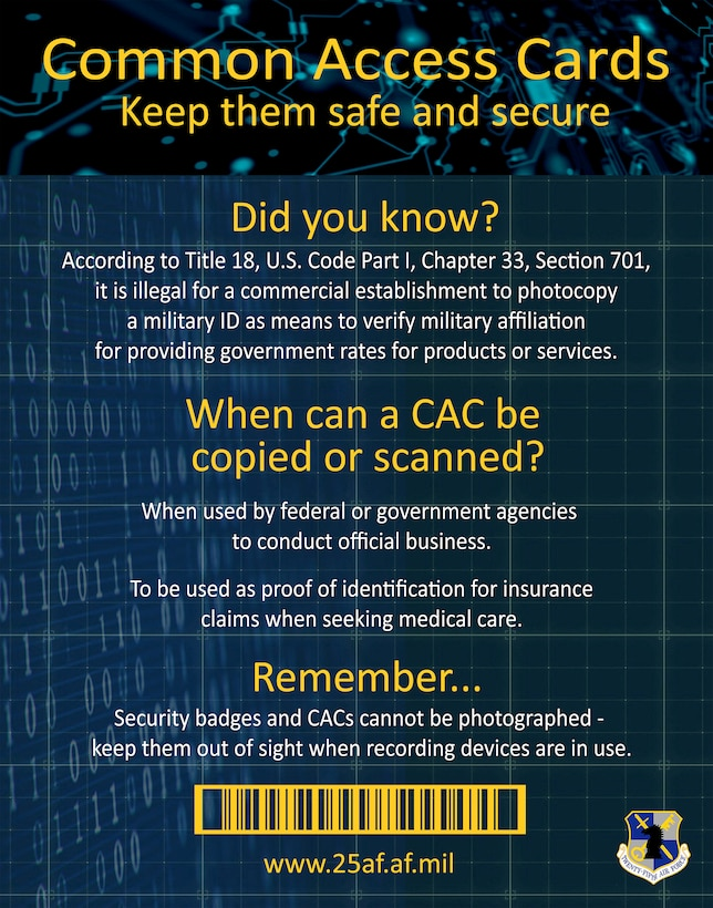 Anyone who possesses a common access card, or CAC, must keep it safeguarded and not allow it to be duplicated or photographed. According to Title 18, U.S. Code Part I, Chapter 33, Section 701, it is illegal for a commercial establishment to photocopy a military identification card as a means to verify military affiliation for providing government rates or discounts on products or services. (U.S. Air Force graphic by Alexx Pons)