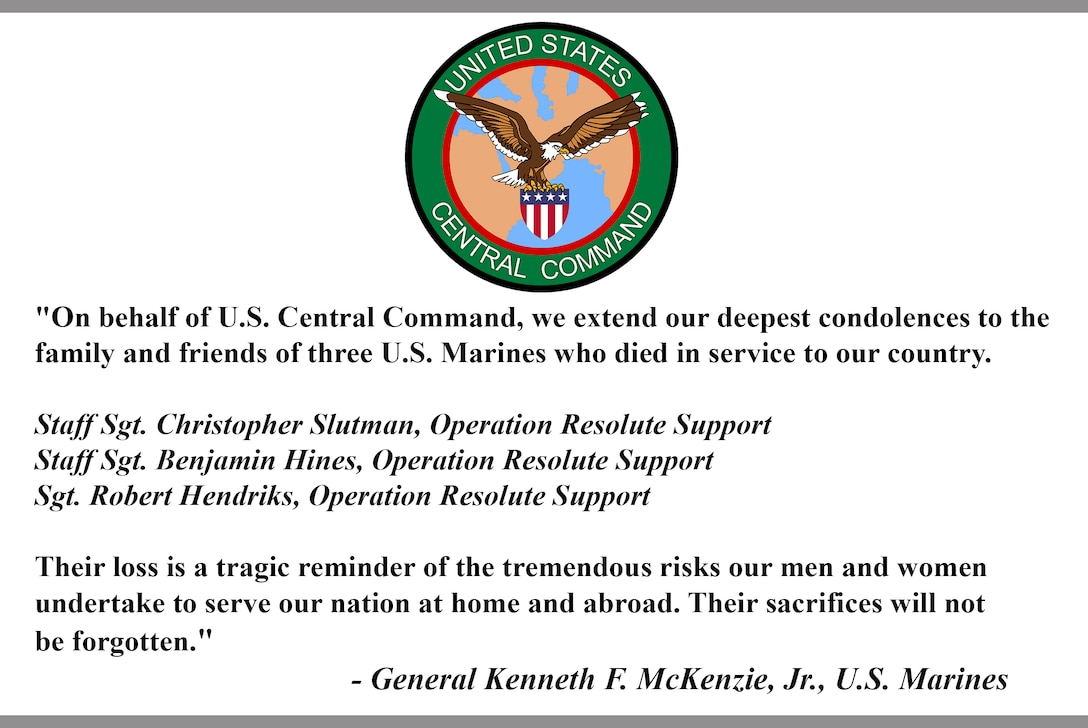 """On behalf of U.S. Central Command, we extend our deepest condolences to the family and friends of three U.S. Marines who died in service to our country.