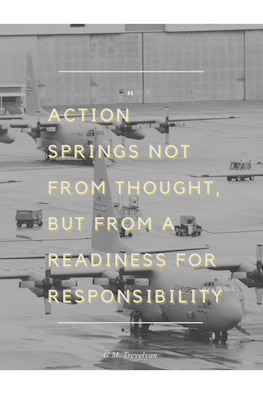 """This week's motivation is from G.M. Trevelyan, a British historian and academic:  """"Action springs not from thought, but from a readiness for responsibility."""""""