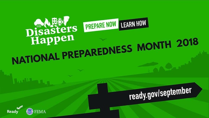 "September is recognized as National Preparedness Month, which serves as a reminder to plan and prepare for emergencies that could impact our homes, workplace, schools, and communities. Planning and preparation is essential in building resilient communities and coincides with this year's theme of ""Prepared, Not Scared. Be Ready for Disasters."""