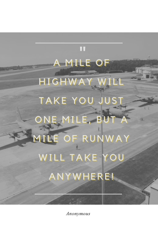 """This week's motivation is from an anonymous source:  """"A mile of highway will take you just one mile, but a mile of runway will take you anywhere!"""""""