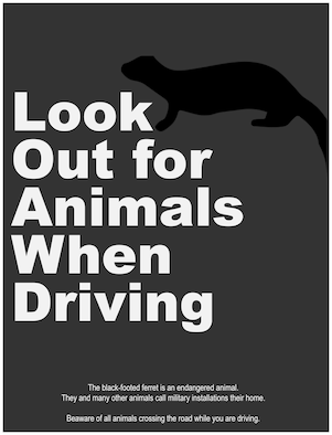 The animal safety graphic is part of a larger driving safety campaign Aug. 25, 2019, on F.E. Warren Air Force Base, Wyo., to raise awareness of good driving practices and lower safety concerns on base. (U.S. Air Force photo by Senior Airman Abbigayle Williams)