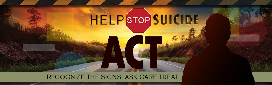 Help stop suicide act recognize the signs: act care treat written in front of a road.