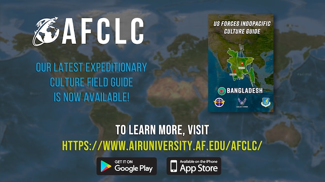 The Air Force Culture and Language Center at Air University has released its Bangladesh Expeditionary Culture Field Guide, the latest in its growing collection. The Center's field guides for 60 countries are available through the Air Force Culture Guide app or at http://www.airuniversity.af.edu/AFCLC/Expeditionary-Readiness-Training/.