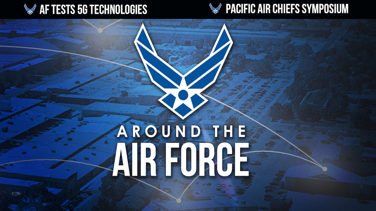 Around the Air Force: Air Force Tests 5G Technologies, Pacific Air Chiefs Symposium