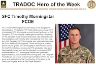 Sergeant 1st Class Timothy Morningstar has served as a Drill Sergeant in Alpha Battery, 1st Battalion 19th Field Artillery since June 2017.  Immediately Morningstar proved himself as the go to Drill Sergeant. Morningstar challenged himself by competing on the Sergeant Audie Murphy Board and was selected to join this prestigious club. Shortly after volunteering for a third year as a Drill Sergeant, Morningstar was selected to serve as the Echo Battery First Sergeant.  While serving in a position above his pay grade, Morningstar's performance spoke for itself. Echo Battery produced a 91% graduation rate, zero heat-related injuries, and set the standard on enhanced POI implementation. Morningstar trained and graduated approximately 2,200 Soldiers while serving as a Drill Sergeant. His battery's success is a direct representation of him, his hard work, and dedication to the Fires Center of Excellence, the Destroyer Brigade, and the War Eagle Battalion.