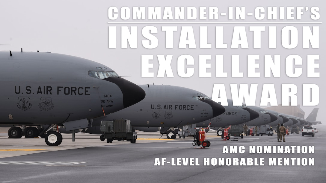"Fairchild Air Force Base was awarded the AMC nomination for the 2019 Commander-in-Chief's Installation Excellence Award and also earned ""Honorable Mention"" at Air Force level."