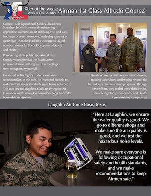 "Airman 1st Class Alfredo Gomez, Operational Medical Readiness Squadron bioenvironmental engineering apprentice, was chosen by wing leadership to be the ""XLer of the Week"", Dec. 2, 2019, at Laughlin Air Force Base, Texas. The ""XLer"" award, presented by Col. Lee Gentile, 47th Flying Training Wing commander, and Chief Master Sgt. Robert Zachary III, 47th FTW command chief master sergeant, is given to those who consistently make outstanding contributions to their unit and the Laughlin mission. (U.S. Air Force Graphic by Senior Airman Anne McCready)"