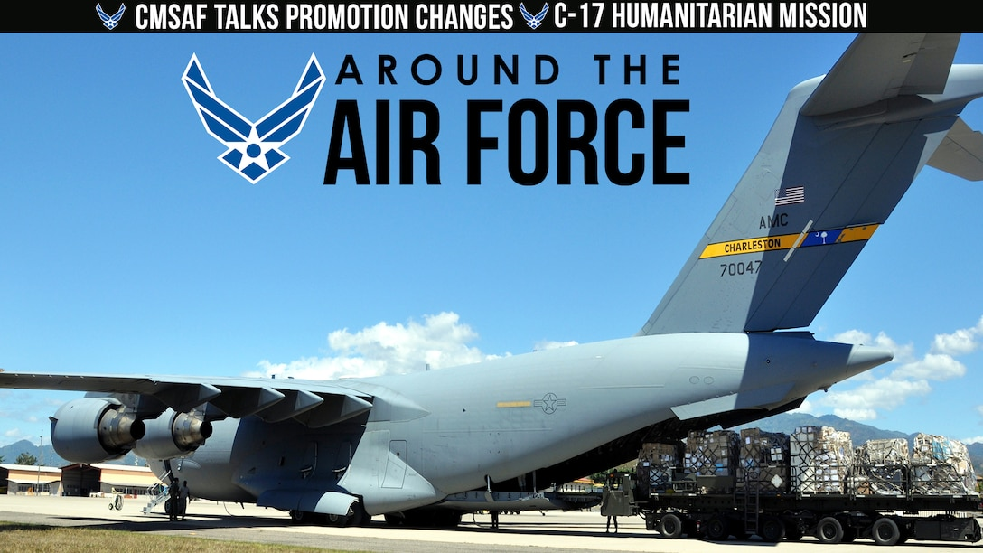 Around the Air Force: CMSAF Talks Promotion Changes / C-17 Humanitarian Mission