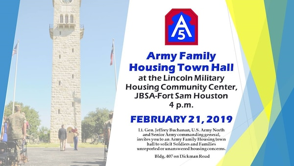 An Army Housing Town Hall will be held at 4 p.m. Feb. 21 at the Lincoln Military Housing Community Center at 407 Dickman Road at Joint Base San Antonio-Fort Sam Houston.