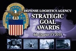 Winners of the DLA Strategic Goals Award and DLA Employees of the Quarter for the fourth quarter of fiscal 2018 have been announced.