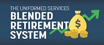 The Blended Retirement System, the new uniformed services' military retirement plan now in its second year, will be the focus of a class at 1:30 p.m. March 8 at the Joint Base San Antonio-Randolph Military & Family Readiness Center.