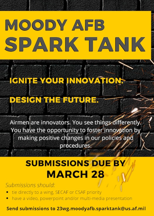 Anyone interested in submitting their Spark Tank idea may send it directly to 23wg.moodyafb.sparktank@us.af.mil, along with a PowerPoint, video or multimedia presentation, with the deadline being March 28th.