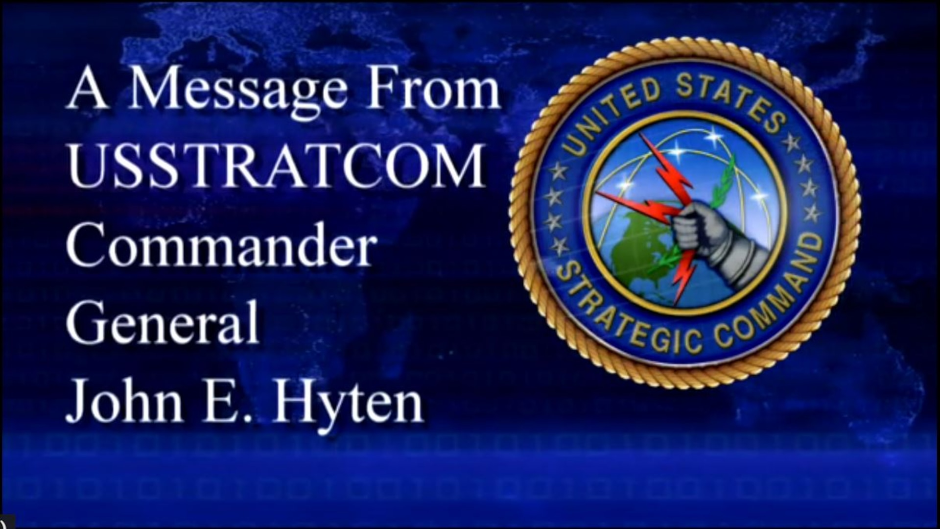 U.S. Strategic Command commander, Gen. John E. Hyten, thanks the 162,000 warfighters of the command for their hard work and dedication in 2018. He also outlines his vision for 2019, while reminding them how proud he is of what they do for the nation and our allies every day.