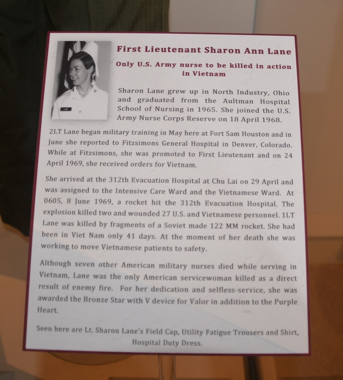 An interpretative display details the life, service and death of 1st Lt. Sharon Lane, a U.S. Army nurse who was killed in action during the Vietnam War. She was the only U.S. military nurse to die from enemy fire during the conflict. Lane was a nurse at the 312th Evacuation Hospital in Chu Lai, South Vietnam, when it came under enemy fire in June 1969. While trying to move patients to safety, Lane was killed by fragments from a Soviet-built 122 mm rocket that struck the ward she was working.