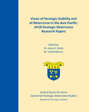 Book Cover - Views of Strategic Stability and of Deterrence in the Asia Pacific: AY18 Strategic Deterrence Research Papers, 2018