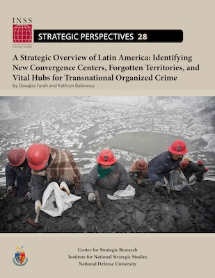 A Strategic Overview of Latin America: Identifying New Convergence Centers, Forgotten Territories, and Vital Hubs for Transnational Organized Crime