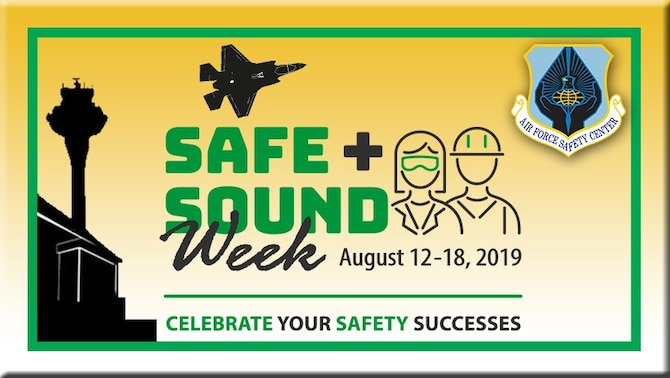 The Air Force is participating in Safe + Sound Week, August 12-18, the Occupational Safety and Health Administration's nationwide event to highlight the value of safety and health programs in the workplace and recognize the organizations that implement them.