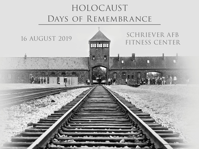 Schriever Air Force Base is scheduled to host a Days of Remembrance ceremony at the fitness center, Schriever Air Force Base, Colorado, August 16, 2019, to recognize Holocaust survivors and the than six million European Jews and 11 million killed during the Holocaust.  The event will begin at 10 a.m. and transition between the fitness center, indoor running track, and the one mile trail. Todd Hennessay, director and an educator with the Colorado Holocaust Educators, will be the guest speaker. (U.S. Air Force Graphic by Chris Blake)