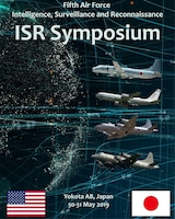 Intelligence, Surveillance and Reconnaissance personnel from 22 organizations across the Indo-Pacific theater including U.S. Air Force, U.S. Navy, and Japan's Air, Maritime, and Ground Self-Defense Forces attended the inaugural Fifth Air Force joint, bilateral ISR symposium, Yokota Air Base, May 30-31, 2019.