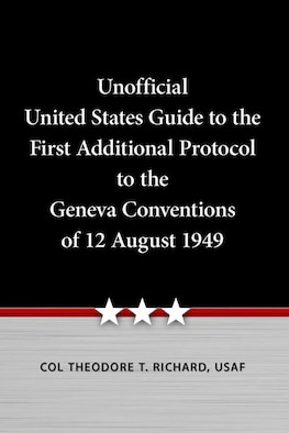 Air University Press announces the release of The Unofficial United States Guide to the First Additional Protocol to the Geneva Conventions of 12 August 1949, assembling and cross-referencing multiple legal citations and sources in one convenient book.