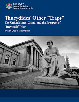 "Thucydides' Other ""Traps"": The United States, China, and the Prospect of